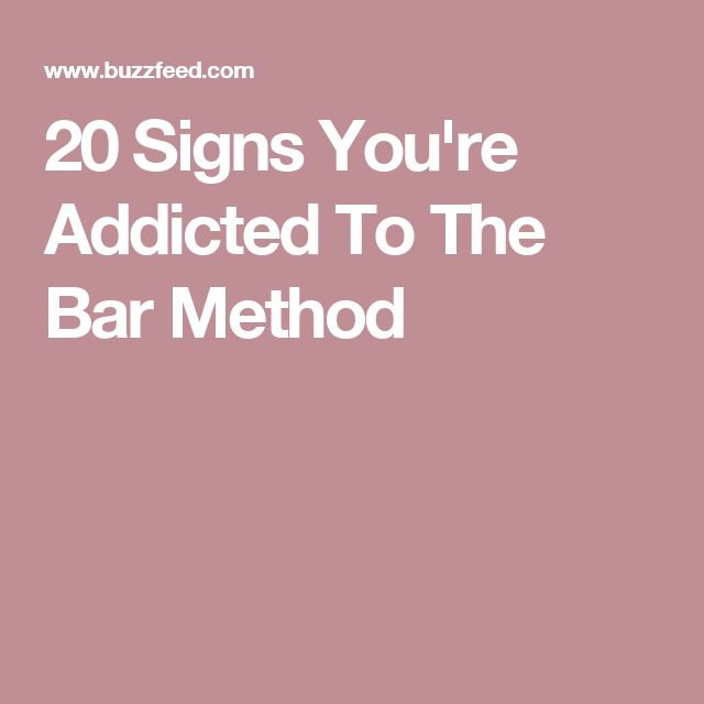 20 Signs You're Addicted To The Bar Method