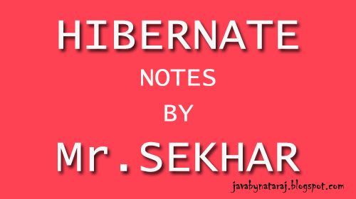 Hibernate notes by Mr.Sekhar -JavabynataraJ