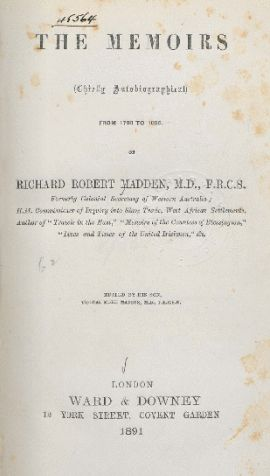 The memoirs, chiefly autobiographical, from 1798 to 1886, of Richard Robert Madden, M.D.,  http://encore.slwa.wa.gov.au/iii/encore/record/C__Rb1106124__S%28O00875%29__Orightresult__U__X3?lang=eng&suite=def