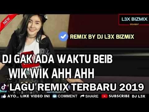 Dj Wik Wik Ah Ah Vs Gak Ada Waktu Beib Lagu Thailand Viral Nonstop Terbaru Remix Republik 2018 Download Lagu Dj Dj Download Lagu