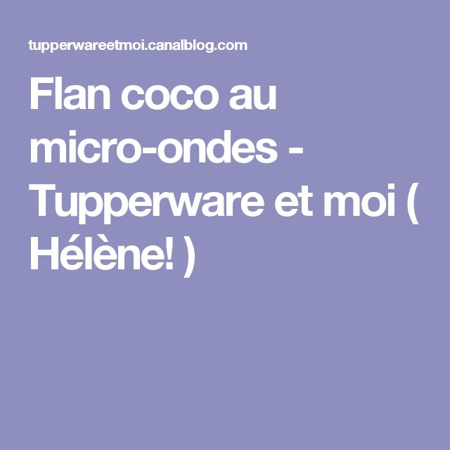 Flan coco au micro-ondes - Tupperware et moi ( Hélène! )