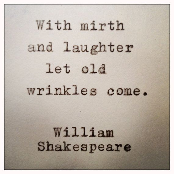 let old wrinkles come.
