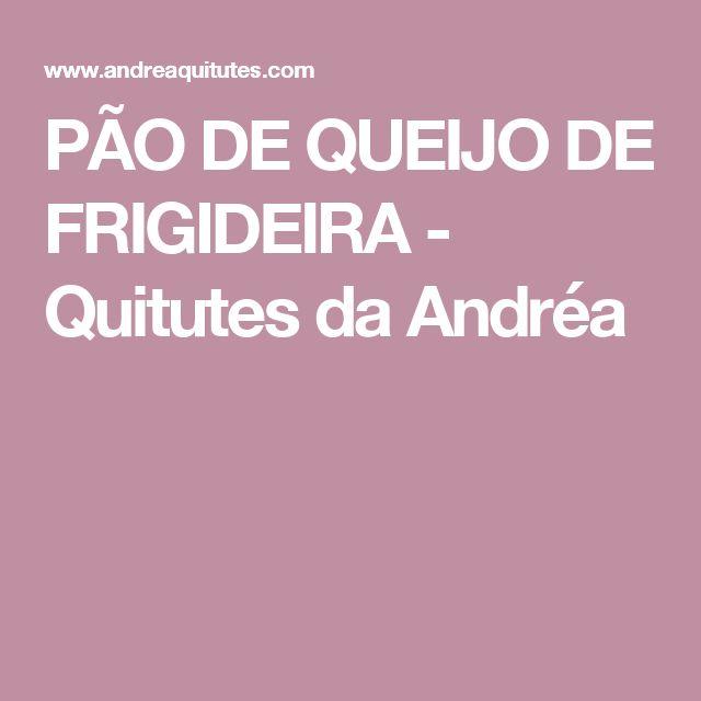 PÃO DE QUEIJO DE FRIGIDEIRA - Quitutes da Andréa