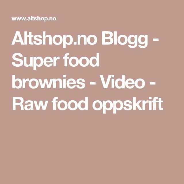 Altshop.no Blogg - Super food brownies - Video - Raw food oppskrift
