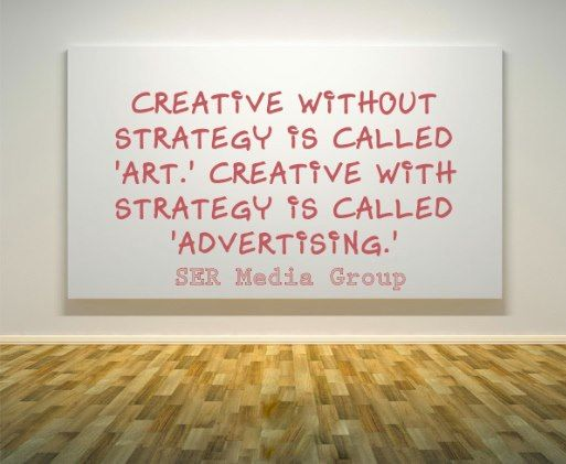 Creativity without strategy is called art, Creativity with strategy is called advertising! #advertising #quote