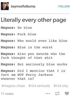 Percy: I WILL KILL YOU MAGNUS!!!I DONT EVEN CARE IF YOUR ANNABETHS COUSIN YOU INSULTED MY BAE!!!!!!! YOU WILL DIE NOW Annabeth: Percy it's just blue Percy: JUST BLUE?!?!?!