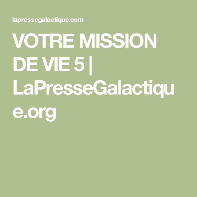VOTRE MISSION DE VIE 5 | LaPresseGalactique.org