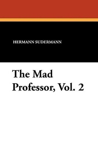 The Mad Professor, Vol. 2, by Hermann Sudermann (Paperback)