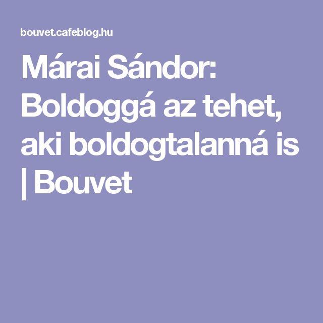 Márai Sándor: Boldoggá az tehet, aki boldogtalanná is | Bouvet