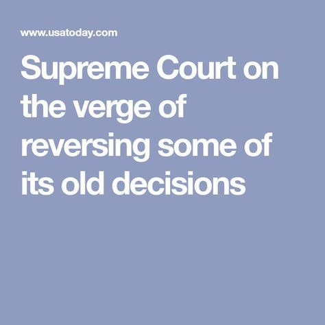 READ THIS: Supreme Court on the verge of reversing some of its old decisions