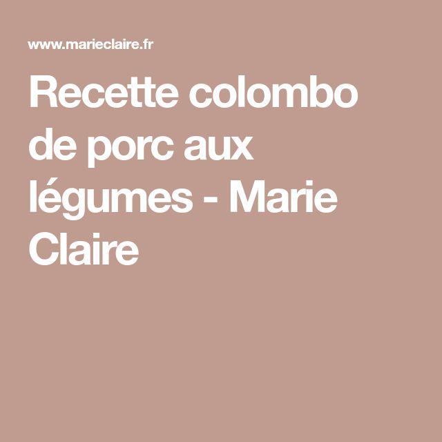 Recette colombo de porc aux légumes - Marie Claire