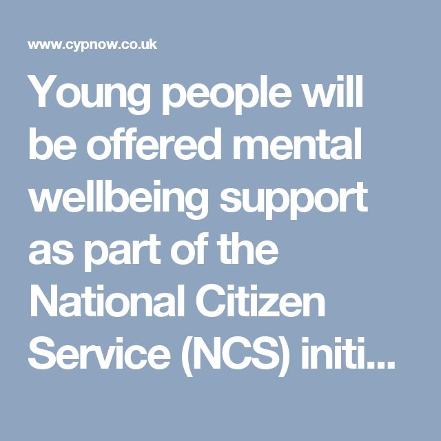 Young people will be offered mental wellbeing support as part of the National Citizen Service (NCS) initiative, Prime Minister Theresa May has announced.