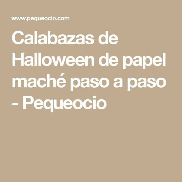 Calabazas de Halloween de papel maché paso a paso - Pequeocio