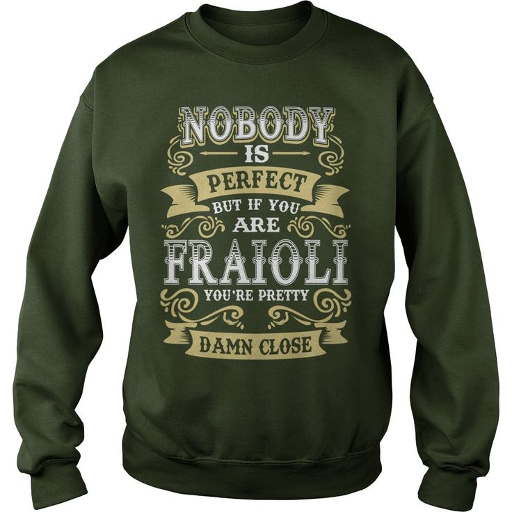 FRAIOLI shirt  Nobody is perfect But if you are FRAIOLI youre pretty damn close  FRAIOLI Tee Shirt FRAIOLI Hoodie FRAIOLI Family FRAIOLI Tee FRAIOLI Name #gift #ideas #Popular #Everything #Videos #Shop #Animals #pets #Architecture #Art #Cars #motorcycles #Celebrities #DIY #crafts #Design #Education #Entertainment #Food #drink #Gardening #Geek #Hair #beauty #Health #fitness #History #Holidays #events #Home decor #Humor #Illustrations #posters #Kids #parenting #Men #Outdoors #Photography…