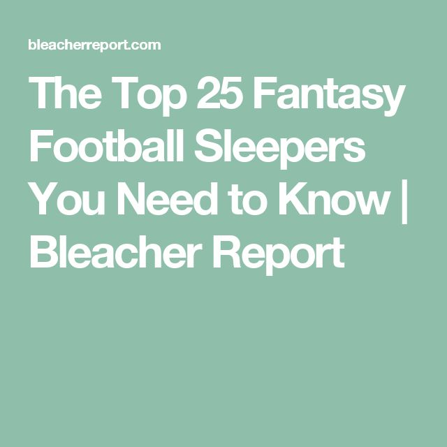 The Top 25 Fantasy Football Sleepers You Need to Know | Bleacher Report
