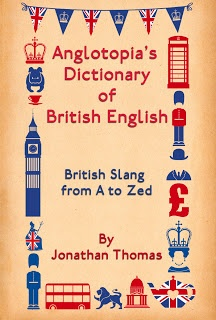 Anglotopia's Dictionary of British English: British Slang from A to Zed (a book review by Picture Britain) @Anglotopia.net