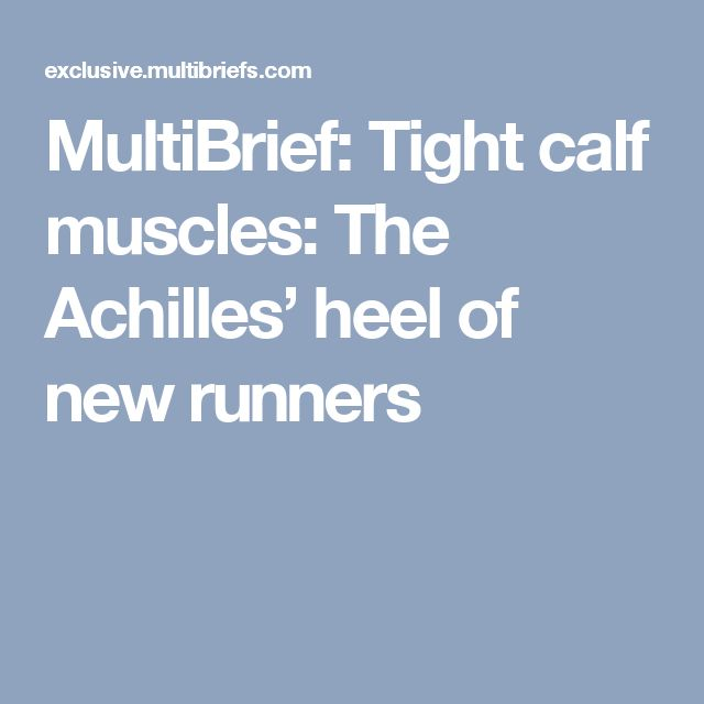 MultiBrief: Tight calf muscles: The Achilles' heel of new runners