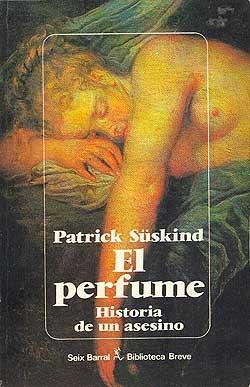 El perfume. Patrick Süskind. Seix Barral, 2000 (marzo 2000)  Libro totalmente marcado por las sensaciones, por los olores, que llevan al protagonista a basar su vida en los aromas, en la persecución del aroma.