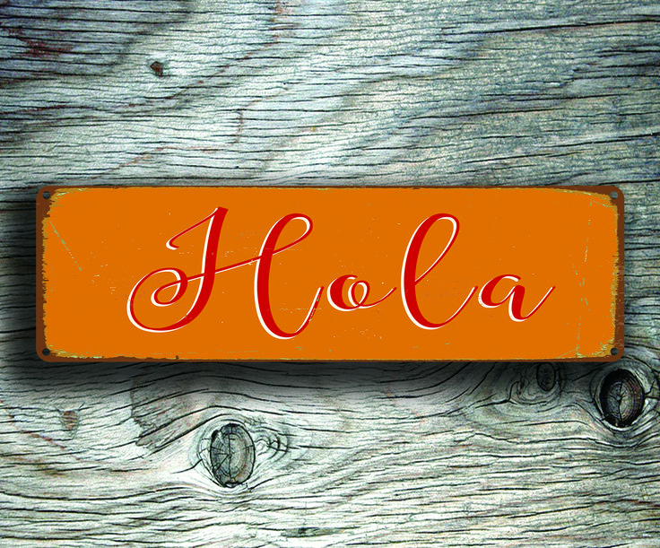 Hola Sign - Spanish Hello Sign http://www.classicmetalsigns.com/product/hola-sign-spanish-hello-sign/