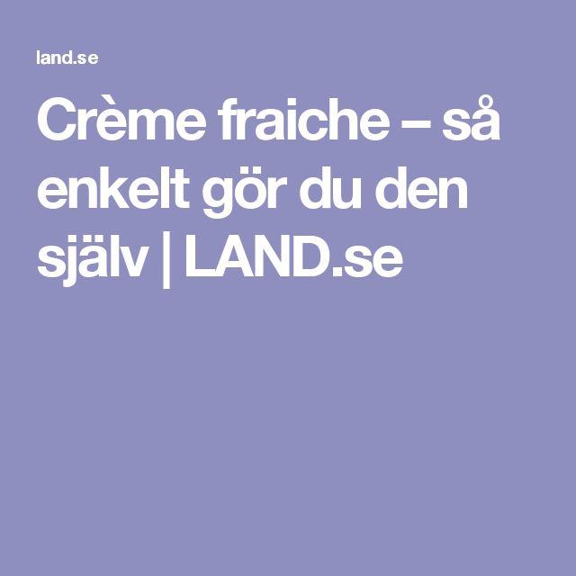 Crème fraiche – så enkelt gör du den själv | LAND.se