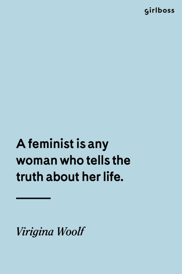 Girlboss Quote: A feminist is any woman who tells the truth about her life. - Virginia Woolf