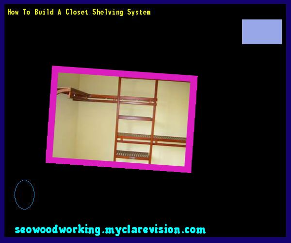 How To Build A Closet Shelving System 181228 - Woodworking Plans and Projects!