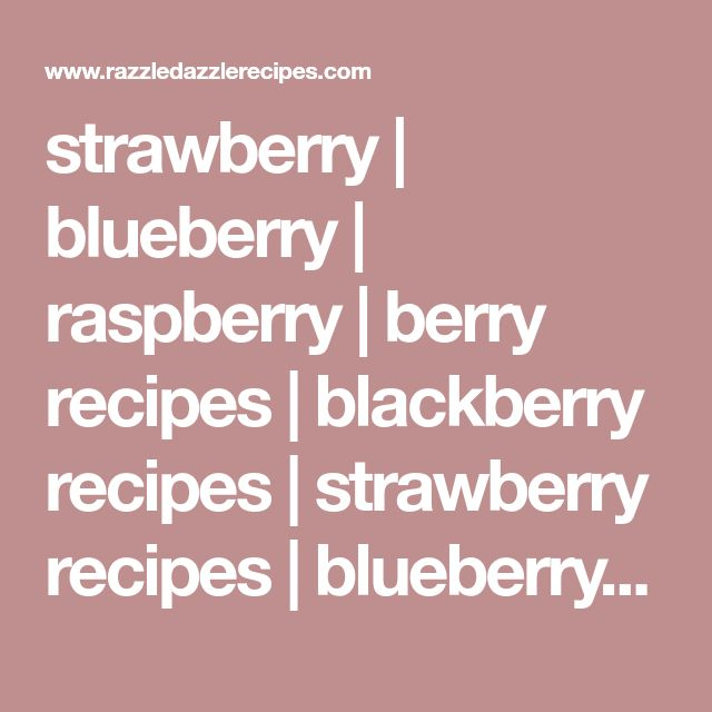 strawberry | blueberry | raspberry | berry recipes | blackberry recipes | strawberry recipes | blueberry recipes | raspberry recipes