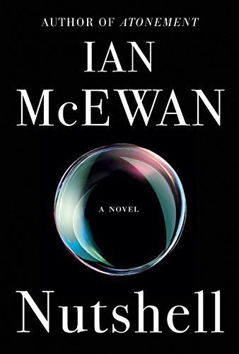 On the lookout for your next book club book? These reads, including Ian McEwan's Nutshell, are sure to make your next book club discussion interesting.