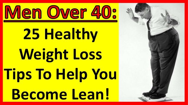 25 Healthy Weight Loss Tips To Help You Become Lean! | Men Over 40 | Men Over 50