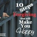10 Steps to Forgiving that will Make You Happy