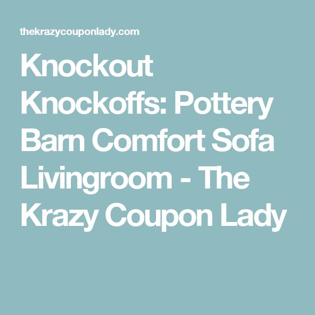 Knockout Knockoffs: Pottery Barn Comfort Sofa Livingroom - The Krazy Coupon Lady