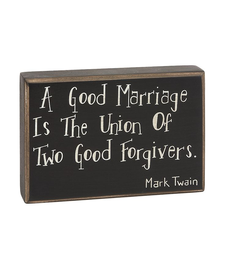 'A Good Marriage is the union of two good forgivers....Mark Twain