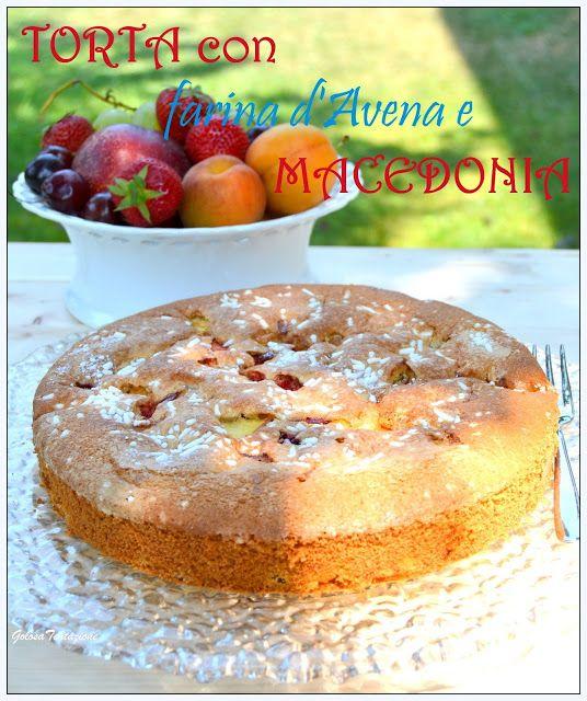 GOLOSA TENTAZIONE...: Torta soffice con farina d'avena e macedonia