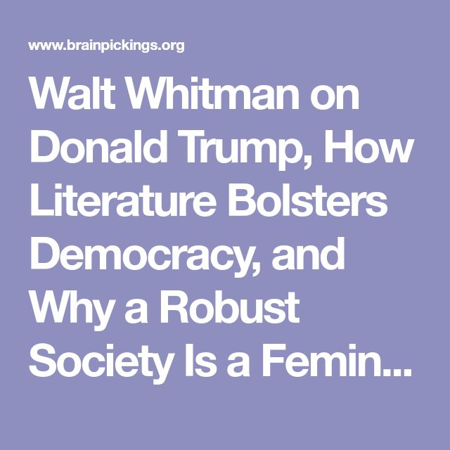 Walt Whitman on Donald Trump, How Literature Bolsters Democracy, and Why a Robust Society Is a Feminist Society – Brain Pickings