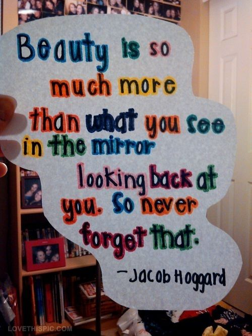 Beauty is so much more than what you see in the mirror looking back at you.