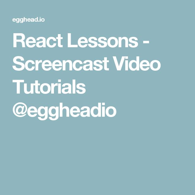 React Lessons - Screencast Video Tutorials @eggheadio