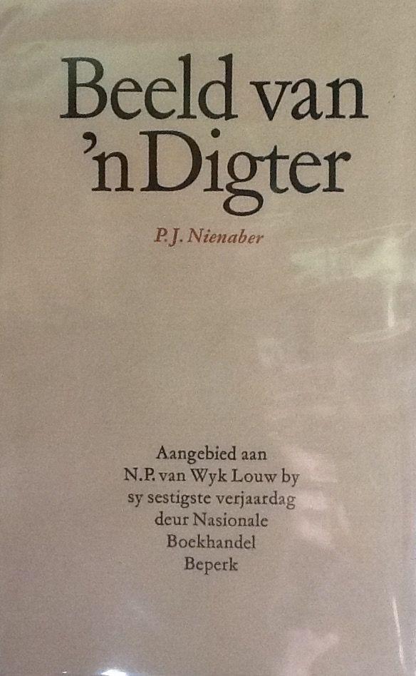 *P.J. Nienaber: Beeld van 'n digter - N.P. van Wyk Louw (aangebied aan N.P. van Wyk Louw by sy sestigste verjaardag deur Nasionale Boekhandel) - My Bookshop, Stellenbosch - R79.50 - 20 September 2015