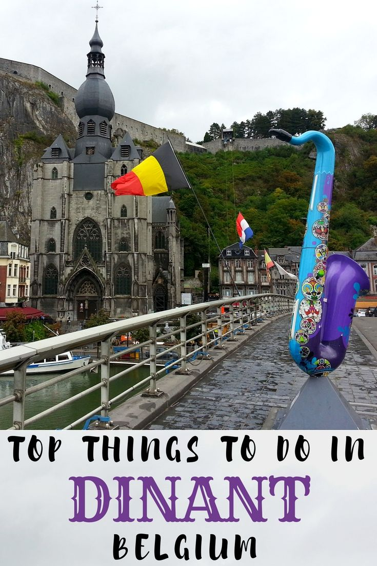 Top 10 Things To Do In The Dinant Belgium Day Trip From Brussels Reizen Vakantie Belgie