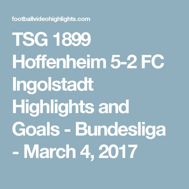 TSG 1899 Hoffenheim 5-2 FC Ingolstadt Highlights and Goals - Bundesliga - March 4, 2017