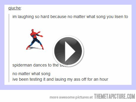 Spiderman will dance to ANYTHING. Including Taylor Swift! hahahahaha