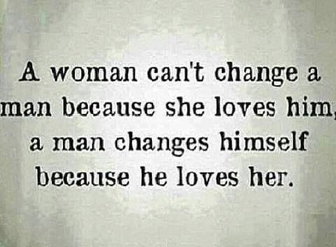 A Woman can't Change a man... love quote lovequote woman man change