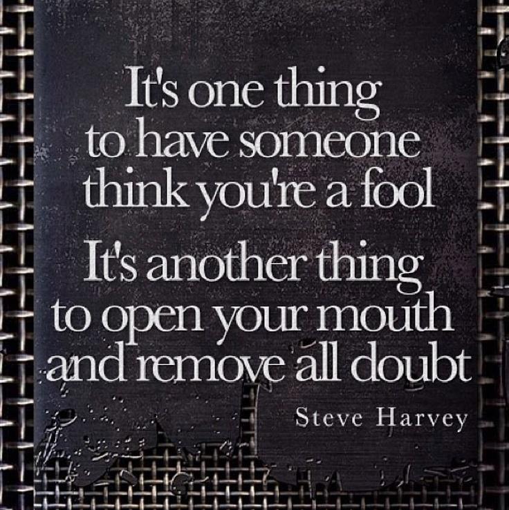 Think before you speak. Steve harvey quotes, Steve