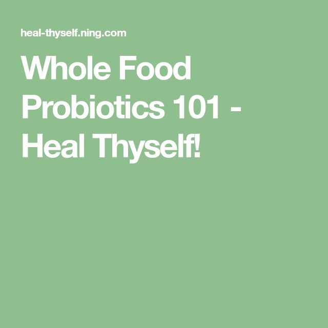Whole Food Probiotics 101 - Heal Thyself!