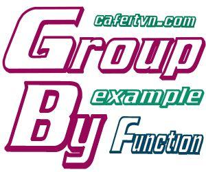 hàm Group By trong lập trình SQL và cách kết hợp với Count, Sum, Min, Max, AVG