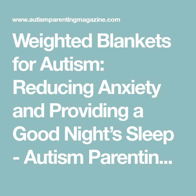 Weighted Blankets for Autism: Reducing Anxiety and Providing a Good Night's Sleep - Autism Parenting Magazine