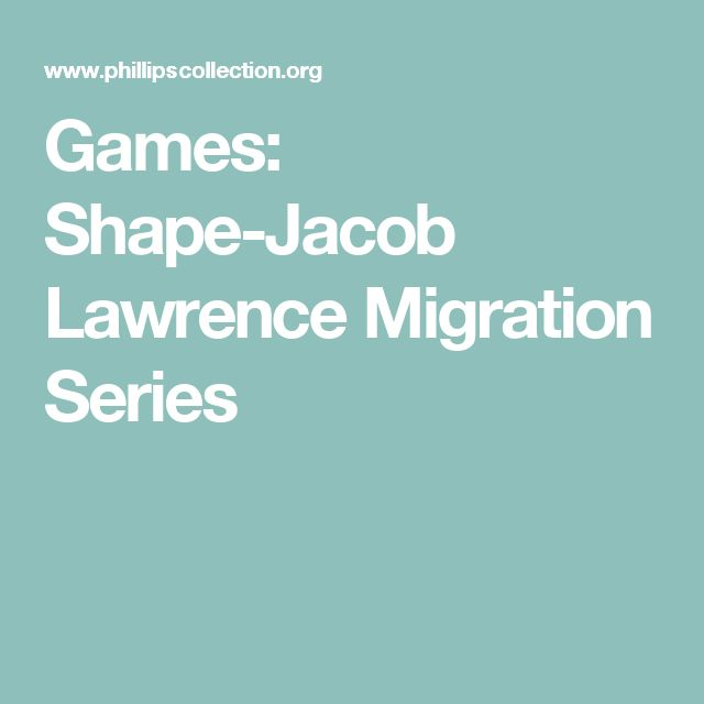 Games: Shape-Jacob Lawrence Migration Series