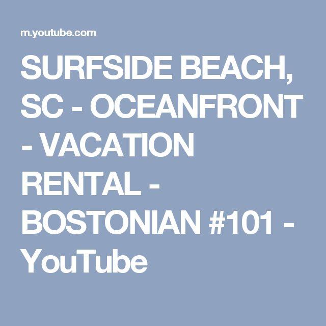 SURFSIDE BEACH, SC - OCEANFRONT - VACATION RENTAL - BOSTONIAN #101 - YouTube