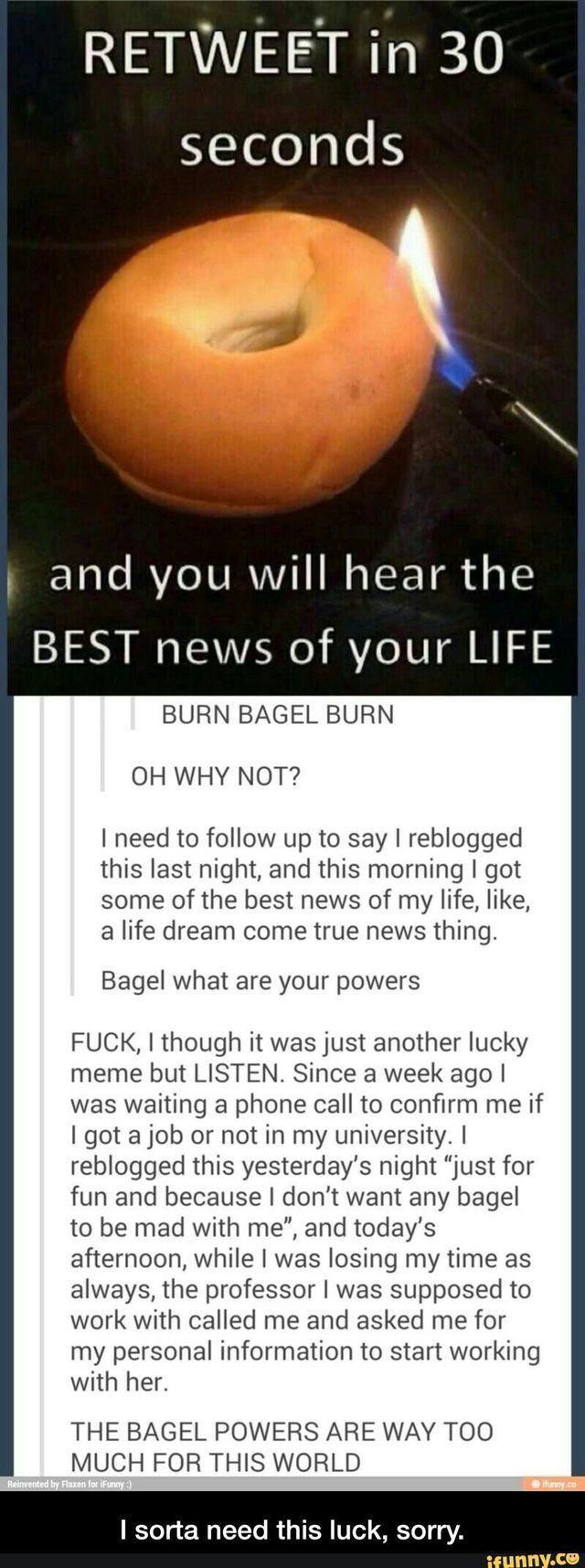 Eh, why not. BURN BAGEL BURN! Maybe I'll get a bagel?