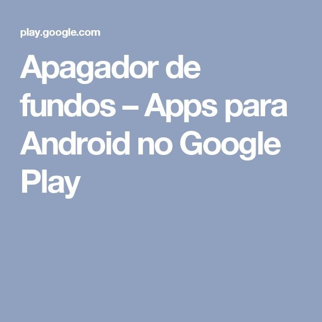 Apagador de fundos – Apps para Android no Google Play