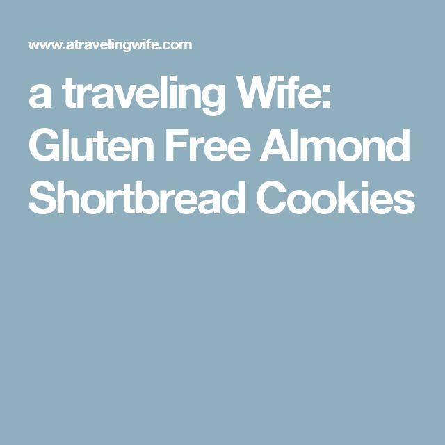 a traveling Wife: Gluten Free Almond Shortbread Cookies
